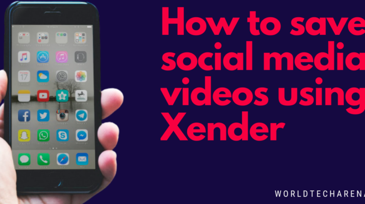 How to save social media videos using Xender